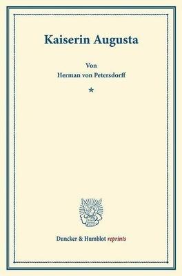 Kaiserin Augusta. - von der Gründung 1798 bis zum Ende des Zweiten Weltkriegs 1945. Lange vergriffene Klassiker und Fundstücke aus den Bereichen Rechts- und Staatswissenschaften