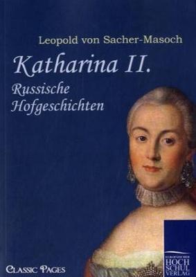 Katharina II. - die ebenso geliebt wie gehasst wird und trotz politischer Machtkämpfe