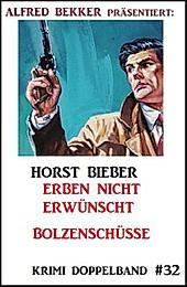 Krimi Doppelband #32: Erben nicht erwünscht - Bolzenschüsse - eBook - Horst Bieber,