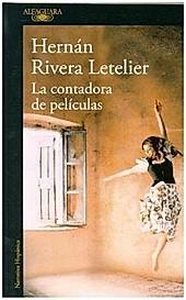 La contadora de peliculas. Hernán Rivera Letelier, - Buch - Hernán Rivera Letelier,