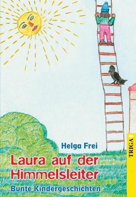 Laura auf der Himmelsleiter - fröhliche Geschichten mitten aus Kinder-Alltag und Tierwelt. Klein Ernas erster Schultag