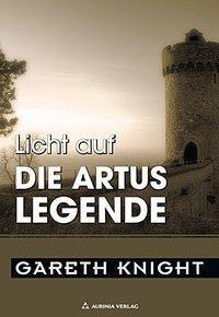 Licht auf: Bd.4 Die Artus Legende - Gareth Knight,