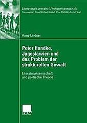 Literaturwissenschaft / Kulturwissenschaft: Peter Handke, Jugoslawien und das Problem der strukturellen Gewalt - eBook - Anne Lindner,