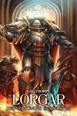 Lorgar - Der Verkünder des Wortes / The Horus Heresy - Primarchs Bd.5 - der den Verlockungen des Chaos erlag.  Einst war er unter dem Namen Aurelian bekannt. Der goldene Sohn des Imperators wurde zum Ausgesto�enen