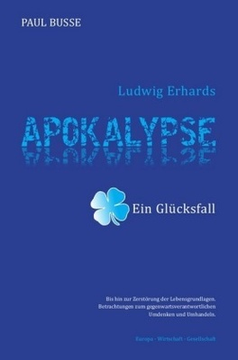 Ludwig Erhards Apokalypse - ein Glücksfall - Paul Busse,
