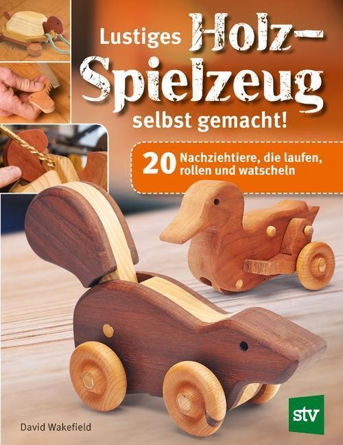Lustiges Holzspielzeug selbst gemacht Stocker Verlag