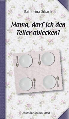 Mama, darf ich den Teller ablecken? - Katharina Orbach