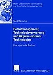 Markt- und Unternehmensentwicklung Markets and Organisations: Patentmanagement, Technologieverwertung und Akquise externer Technologien - eBook - Mark Hentschel,
