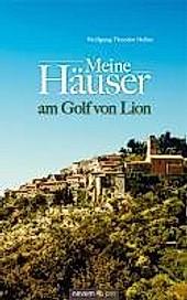 Meine Häuser am Golf von Lion - eBook - Wolfgang Theodor Nelles,