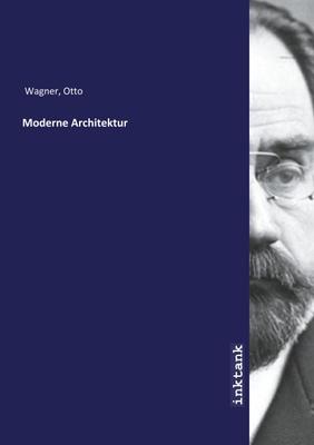 Moderne Architektur - Otto Wagner,