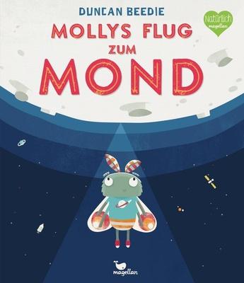 Mollys Flug zum Mond - den Mond zu erreichen?Eine warmherzige Geschichte über Mut und Selbstvertrauen - und einen gro�en Sprung für ein kleines Wesen. �bersetzung: Kreuzer