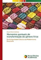 Momentos pontuais de transformação do gênero lírico. Dayse Oliveira Barbosa, - Buch - Dayse Oliveira Barbosa,