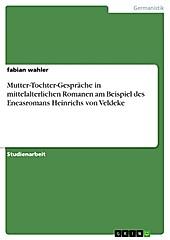 Mutter-Tochter-Gespräche in mittelalterlichen Romanen am Beispiel des Eneasromans Heinrichs von Veldeke - eBook - Fabian Wahler,