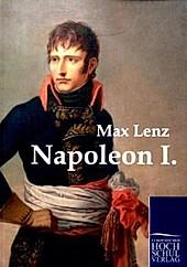 Napoleon I.. Max Lenz, - Buch - Max Lenz,