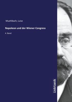Napoleon und der Wiener Congress - Luise Muehlbach,