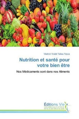 Nutrition et santé pour votre bien être - Vladimir Vivaldi Teikeu Tessa,