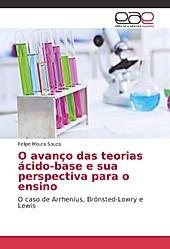 O avanço das teorias ácido-base e sua perspectiva para o ensino. Felipe Moura Souza, - Buch - Felipe Moura Souza,