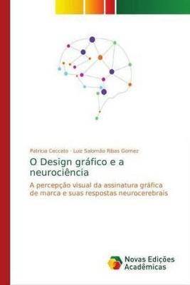 O Design gráfico e a neurociência - Luiz Salomão Ribas Gomez, Patricia Ceccato,
