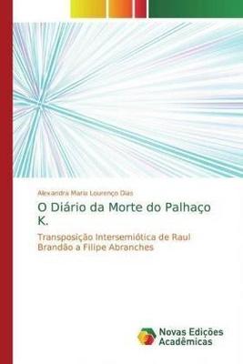 O Diário da Morte do Palhaço K. - Alexandra Maria Lourenço Dias,