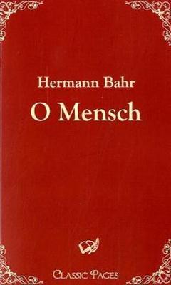 O Mensch - Dramatikers und Theater- und Literaturkritikers Hermann Bahr. Dieser Roman ist im Jahre 1910 erschienen und setzte den Gedankengang der früheren Werke des Schriftstellers fort. Einige Personen