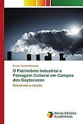O Patrimônio Industrial e Paisagem Cultural em Campos dos Goytacazes. Zandor Gomes Mesquita, - Buch - Zandor Gomes Mesquita,