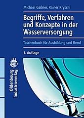 Oldenbourg Industrieverlag: Begriffe, Verfahren und Konzepte in der Wasserversorgung - eBook - Rainer Kryschi, Michael Gaßner,