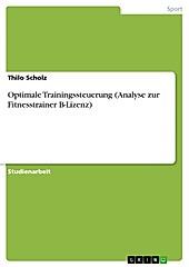 Optimale Trainingssteuerung (Analyse zur Fitnesstrainer B-Lizenz) - eBook - Thilo Scholz,