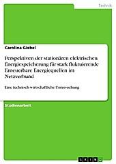 Perspektiven der stationären elektrischen Energiespeicherung für stark fluktuierende Erneuerbare Energiequellen im Netzverbund - eBook - Carolina Giebel,