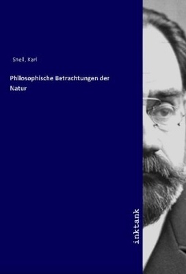 Philosophische Betrachtungen der Natur - Karl Snell,