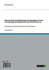 Planung eines Gesundheitssport-Kurskonzeptes für eine Fitnessanlage am Beispiel eines Herz-Kreislauf-Kurses - eBook - Frank Hermanns,