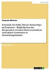 Potentiale für Public Private Partnerships im Tourismus - Möglichkeiten der Kooperation zwischen Reiseveranstaltern und lokalen Gemeinden in... - Susanne Mascow,