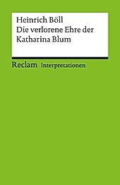 Reclam Interpretation: Interpretation. Heinrich Böll: Die verlorene Ehre der Katharina Blum - eBook - Werner Bellmann,