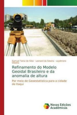 Refinamento do Modelo Geoidal Brasileiro e da anomalia de altura - Samuel Tarso da Silva, Leonard da Silveira, Leydimere Oliveira,