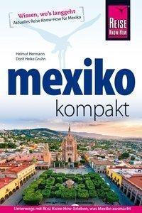 Reise Know-How Reiseführer Mexiko kompakt - Dorit Heike Gruhn, Helmut Hermann,