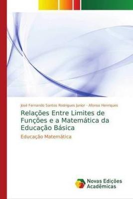 Relações Entre Limites de Funções e a Matemática da Educação Básica - Afonso HENRIQUES, José Fernando Santos Rodrigues Junior,