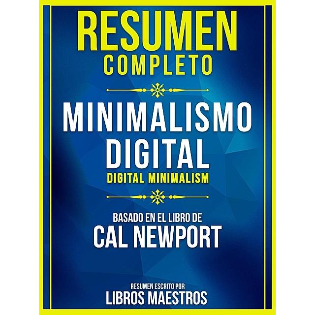 Resumen Completo: Minimalismo Digital Digital Minimalism