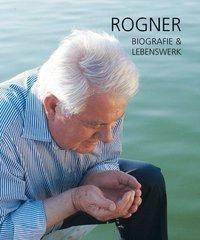 Rogner. Biografie & Lebenswerk - aufgezeichnet vom Journalisten Dieter Otte