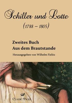 Schiller und Lotte (1788-1805): Bd.2 Aus dem Brautstande