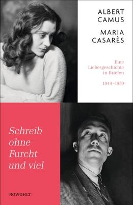 Schreib ohne Furcht und viel - die anderthalb Jahrzehnte währt - bis zu Camus' tragischem Unfalltod am 4. Januar 1960. Welche Intensität diese Liebe hatte