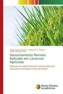 Sensoriamento Remoto Aplicado em Lavouras Agrícolas - Diogo Silveira Kersten, Gabriel Oladele Awe, Nelson M. V. Bariani,