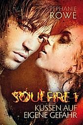 Soulfire: Küssen auf eigene Gefahr - eBook - Stephanie Rowe,