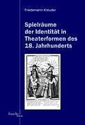 Spielräume der Identität in Theaterformen des 18. Jahrhunderts. Friedemann Kreuder, - Buch - Friedemann Kreuder,