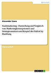 Stadtmarketing - Darstellung und Vergleich von Marketingkonzeptionen und Strategieansätzen am Beispiel der HafenCity Hamburg - eBook - Alexander Soare,