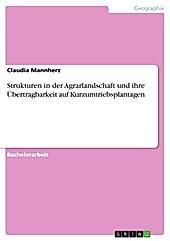 Strukturen in der Agrarlandschaft und ihre Übertragbarkeit auf Kurzumtriebsplantagen - eBook - Claudia Mannherz,