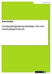 Swetlana Jewgenjewna Sawizkaja - Die erste Spaziergängerin im All - eBook - Ernst Probst,
