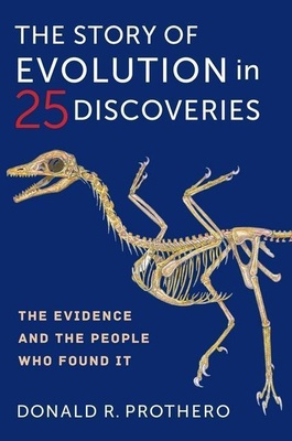The Story of Evolution in 25 Discoveries - The Evidence and the People Who Found It - Donald R. Prothero,
