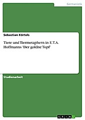 Tiere und Tiermetaphern in E.T.A. Hoffmanns 'Der goldne Topf' - eBook - Sebastian Körtels,