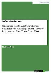 Tristan und Isolde - Analyse zwischen Gottfrieds von Straßburg
