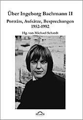 Über Ingeborg Bachmann: Bd.2 Porträts, Aufsätze, Besprechungen 1952-1992. Michael M. Schardt, - Buch - Michael M. Schardt,