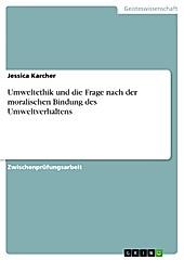 Umweltethik und die Frage nach der moralischen Bindung des Umweltverhaltens - eBook - Jessica Karcher,